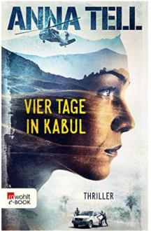 Vier Tage in Kabul (Die Unterhändlerin 1) - Anna Tell,Ulla Ackermann