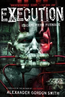 Execution: Escape from Furnace 5 by Smith, Alexander Gordon (2013) Paperback - Alexander Gordon Smith
