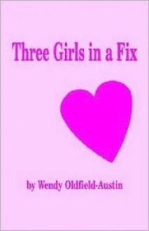 Three Girls in a Fix - Wendy Oldfield-Austin