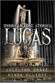 Unbreakable Stories: Lucas - Rinda Elliott,Jocelynn Drake