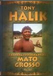Z kamerą i strzelbą przez Mato Grosso - Tony Halik
