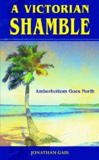 A Victorian Shamble: Amberbottom Goes North - Jonathan Gair