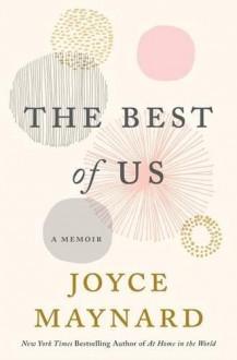 The Best of Us: A Memoir - Joyce Maynard
