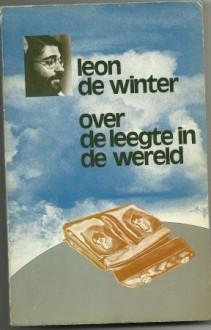 Over De Leegte In De Wereld: Prozateksten - Leon de Winter