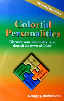 Colorful Personalities: Discover Your Personality Type Through the Power of Colors - George J. Boelcke