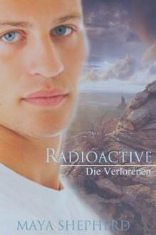 Radioactive (Die Verlorenen) - Maya Shepherd