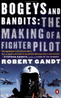 Bogeys and Bandits: The Making of a Fighter Pilot - Robert Gandt