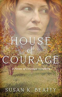 House of Courage: A Faces of Courage Novelette - Beatty, Susan