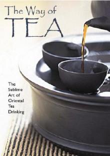 The Way of Tea: The Sublime Art of Oriental Tea Drinking - Kam Chuen Lam, Kai Sin Lam, Master Lam Km Chuen