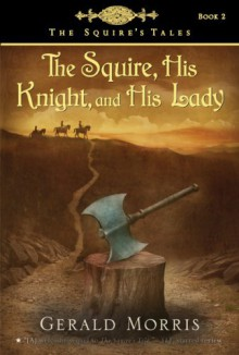 The Squire, His Knight, and His Lady (The Squire's Tales) - Gerald Morris