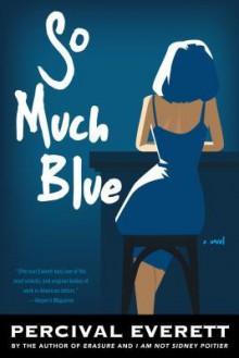 So Much Blue: A Novel - Percival Everett