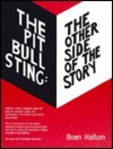 The Pit Bull Sting: The Other Side of the Story - Boen Hallum