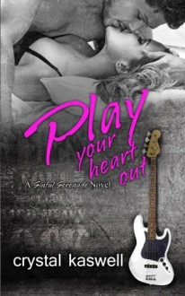 Play Your Heart Out: A Rock Star Romance (Sinful Serenade) (Volume 4) - Crystal Kaswell