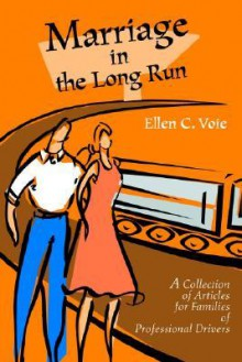 Marriage in the Long Run: A Collection of Articles for Families of Professional Drivers - Ellen C. Voie