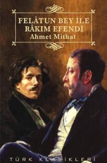 Felâtun Bey ile Râkım Efendi - Ahmet Mithat Efendi