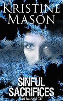 Sinful Sacrifices (Book 2 Sinful C.O.R.E.) (C.O.R.E. Series) - Kristine Mason