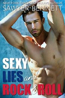 Sexy Lies and Rock & Roll - Sawyer Bennett