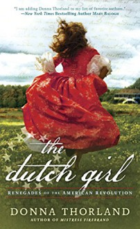 The Dutch Girl: Renegades of the American Revolution - Donna Thorland