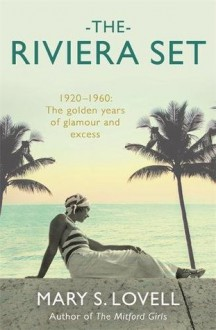 The Riviera Set - 1920-1960: The Golden Years of Glamour and Excess - Mary S. Lovell