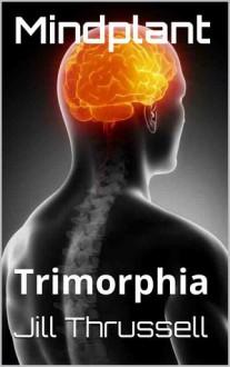 Mindplant (Trimorphia, #1) - Jill Thrussell