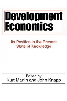 Development Economics: Its Position in the Present State of Knowledge - Kurt MARTIN