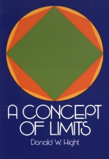 A Concept of Limits (Dover Books on Mathematics) - Donald W. Hight
