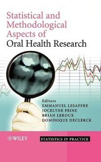 Statistical and Methodological Aspects of Oral Health Research - Emmanuel Lesaffre, Brian Leroux, Jocelyne Feine, Dominique Declerck