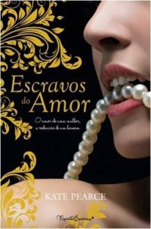 Escravos do Amor (Casa do Prazer, #1) - Kate Pearce