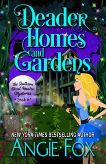 Deader Homes and Gardens (Southern Ghost Hunter Mysteries Book 4) - Angie Fox