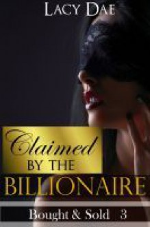 Claimed by the Billionaire (Bought & Sold, #3) - Lacy Dae