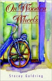 On Wooden Wheels: The Memoir of Carla Nathans Schipper - Stacey Goldring