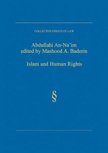 Islam and Human Rights: Selected Essays of Abdullahi An-Na'im - Abd Allah Ahmad Naim, Mashood A. Baderin, ʻAbd Allāh Aḥmad Naʻīm