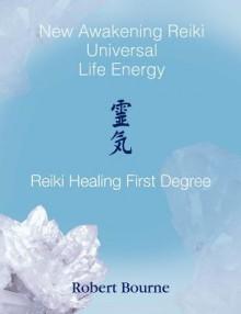 Reiki Healing First Degree: New Awakening Reiki - Robert Bourne, Mary Borlase