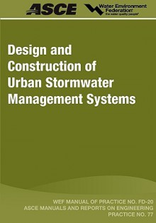 Design and Construction of Urban Stormwater Management Systems - Water Environment Federation, American Society of Civil Engineers