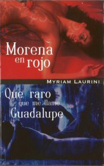 Morena En Rojo / Que Raro Que Me Llamen Guadalupe (Spanish Edition) - Myriam Laurini