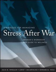 Strategies for Managing Stress After War: Veteran's Workbook and Guide to Wellness - Julia M. Whealin, Lorie T Decarvalho, Edward M Vega, M Julia Whealin Phd