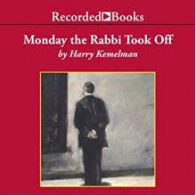 Monday the Rabbi Took Off: A Rabbi Small Mystery, Book 4 - Harry Kemelman,George Guidall