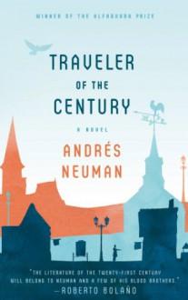 Traveler of the Century: A Novel - Andrés Neuman