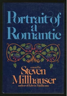 Portrait of a Romantic - Steven Millhauser