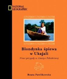 Blondynka śpiewa w Ukajali - Beata Pawlikowska