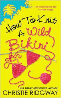How to Knit a Wild Bikini - Christie Ridgway