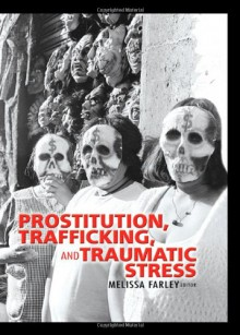 Prostitution, Trafficking, and Traumatic Stress - Melissa Farley