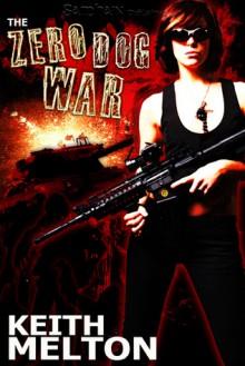 The Zero Dog War (Zero Dog Missions, #1) - Keith Melton