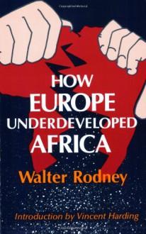 How Europe Underdeveloped Africa - Walter Rodney, Vincent Harding