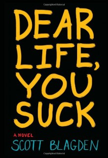 Dear Life, You Suck - Scott Blagden