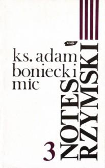 Notes rzymski. T. 3, Lata 1986 - 1988 - Adam Boniecki
