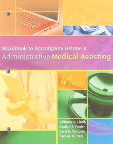 Workbook for Delmar's Administrative Medical Assisting, 4th - Wilburta Q. Lindh, Carol D. Tamparo, Barbara M. Dahl, Marilyn Pooler