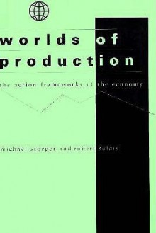Worlds of Production: The Action Frameworks of the Economy - Michael Storper, Robert Salais