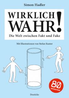 Wirklich wahr!: Die Welt zwischen Fakt und Fake - Simon Hadler,Stefan Rauter
