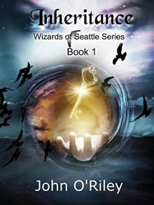 Inheritance (Wizards of Seattle Book 1) - John O'Riley